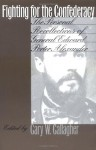 Fighting for the Confederacy: The Personal Recollections of General Edward Porter Alexander - Edward Porter Alexander, Gary W. Gallagher