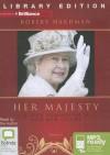 Her Majesty: Queen Elizabeth II and Her Court - Robert Hardman