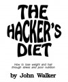 The Hacker's Diet: How to Lose Weight and Hair Through Stress and Poor Nutrition - John Walker
