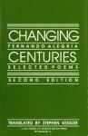 Changing Centuries: Selected Poems - Fernando Alegria, Stephen Kessler