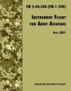 Instrument Flight for Army Aviators: The Official U.S. Army Field Manual FM 3-04.240 (FM 1-240), April 2007 Revision - United States Army Training and Doctrine Command, U.S. Department of the Army