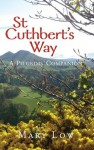 St. Cuthbert's Way: A Pilgrim's Companion - Mary Low