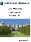 Data Modeling by Example: Volume Two - Barry Williams