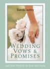 Town & Country Wedding Vows & Promises: And Other Words for the Bride and Groom - Caroline Tiger, Town & Country Magazine