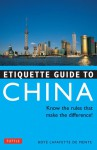 Etiquette Guide to China: Know the Rules that Make the Difference! - Boyé Lafayette de Mente