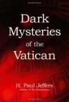 Dark Mysteries of the Vatican - H. Paul Jeffers