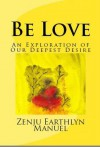 Be Love: An Exploration of Our Deepest Desire - Zenju Earthlyn Manuel