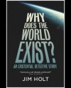 Why Does the World Exist? An Existential Detective Story - Jim Holt