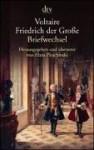 Friedrich der Grosse: Briefwechsel Voltaire - Voltaire, Hans Pleschinski