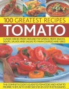 100 Greatest Recipes: Tomato: Classic Dishes from Around the World, from Snacks, Soups, Salads and Salsas to Main Courses and Sides - Christine France