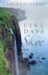 Five Days in Skye - Carla Laureano