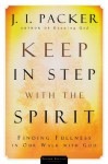 Keep in Step with the Spirit: Finding Fullness in Our Walk with God - J.I. Packer