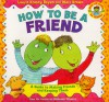 How to Be a Friend - Laurene Krasny Brown, Marc Brown