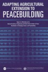 Adapting Agricultural Extension to Peacebuilding: Report of a Workshop by the National Academy of Engineering and the United States Institute of Peace: Roundtable on Technology, Science, and Peacebuilding - National Academy of Engineering, United States Institute of Peace