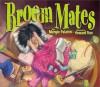 Broom Mates - Margie Palatini, Howard Fine