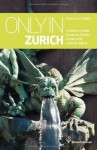 Only in Zurich: A Guide to Unique Locations, Hidden Corners and Unusual Objects - Duncan J.D. Smith