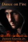 Dance on Fire - James Garcia Jr.