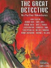 The Great Detective: His Further Adventures: A Sherlock Holmes Anthology - Marvin Kaye, Gary Lovisi