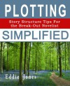 Plotting Simplified: Story Structure Tips for the Break-Out Novelist - Eddie Jones