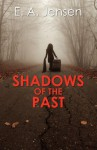 Shadows of the Past - E.A. Jensen