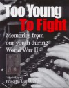 Too Young to Fight: Memories from Our Youth During World War II - Priscilla Galloway, Roch Carrier, Christopher Chapman, Brian Doyle, Dorothy Joan Harris, Monica Hughes, Joy Kogawa, Timothy Nakayama