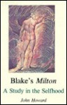 Blake's Milton: A Study in the Selfhood - John Howard
