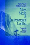Mass Media and Environmental Conflict: America's Green Crusades - Mark Neuzil, William Kovarik