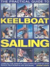 The Practical Guide to Keelboat Sailing: Learn All the Essential Skills with 230 Step-By-Step Expert Photographs and Diagrams - Jeremy Evans