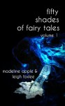 50 Shades of Fairy Tales: Volume I (Fairy Tale BDSM Erotica) - Leigh Foxlee, Madeline Apple