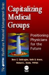 Capitalizing Medical Groups: Positioning Physicians For The Future - Dean C. Coddington, Keith D. Moore, Richard L. Clarke