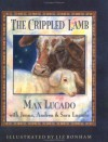 Crippled Lamb - Max Lucado, Jenna Lucado Bishop, Sara Lucado, Liz Bonham