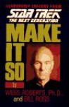 Make It So: Leadership Lessons from Star Trek the Next Generation - Wess Roberts, Bill Ross