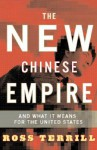 The New Chinese Empire: And What It Means For The United States - Ross Terrill