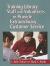 Training Library Staff And Volunteers To Provide Extraordinary Customer Service - Julie Todaro, Mark L. Smith