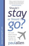 Should I Stay or Should I Go?: The Truth About Moving Abroad and Whether It's Right for You - Paul Allen