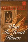 What The Heart Knows - Kathleen Eagle