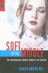 Soft in the Middle: The Contemporary Softcore Feature in Its Contexts - David Andrews