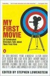 My First Movie: Twenty Celebrated Directors Talk about Their First Film - Stephen Lowenstein, Various