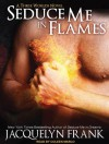 Seduce Me in Flames (Three Worlds #2) - Jacquelyn Frank, Coleen Marlo