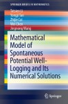 Mathematical Model of Spontaneous Potential Well-Logging and Its Numerical Solutions (SpringerBriefs in Mathematics) - Tatsien Li, Yongji Tan, Zhijie Cai, Wei Chen, Jingnong Wang