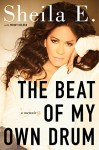 The Beat of My Own Drum: A Memoir - Sheila E., Taylor Wendy Holden