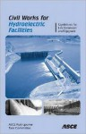 Civil Works for Hydroelectric Facilities: Guidelines for Life Extension and Upgrade - American Society of Civil Engineers