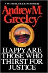 Happy are Those Who Thirst for Justice - Andrew M. Greeley