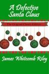 A Defective Santa Claus - The Original Classic Edition - James Whitcomb Riley