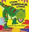 Stomp, Dinosaur, Stomp!. Margaret Mayo & Alex Ayliffe - Margaret Mayo