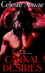 Carnal Desires: Carnal Appetite / Carnal Knowledge / Carnal Thirst / Born of Night - Celeste Anwar
