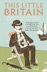 This Little Britain: How One Small Country Changed The Modern World - Harry Bingham