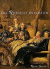 The Rococo Interior: Decoration And Social Spaces In Early Eighteenth Century Paris - Katie Scott
