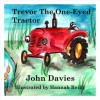 Trevor the One-Eyed Tractor - John Davies