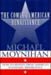 The Coming American Renaissance: How to Benefit from America's Economic Resurgence - Michael Moynihan